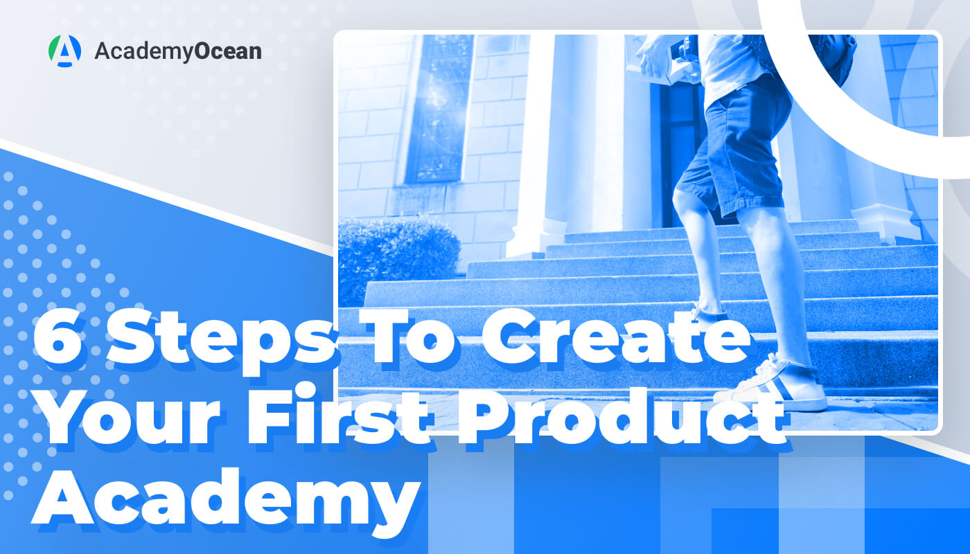 6 Steps To Create Your First Product Academy